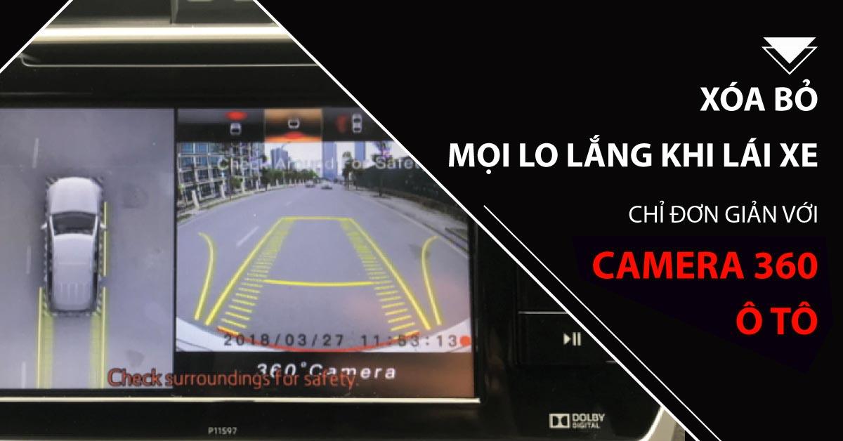 Xóa bỏ mọi điểm mù và lo lắng khi lái xe với CAMERA 360 Ô TÔ