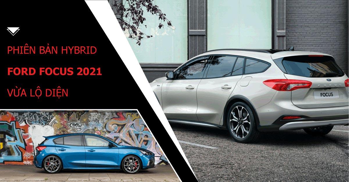 Phiên bản hybrid Ford Focus 2021 vừa lộ diện có điểm gì đặc biệt?