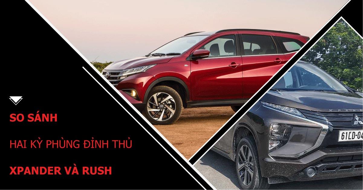 """Đánh giá 2 """"kỳ phùng địch thủ""""   Mitsubishi Xpander và Toyota Rush"""