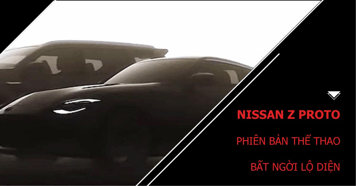 Nissan Z Proto – Phiên bản concept xe thể thao mới bất ngờ lộ diện sớm