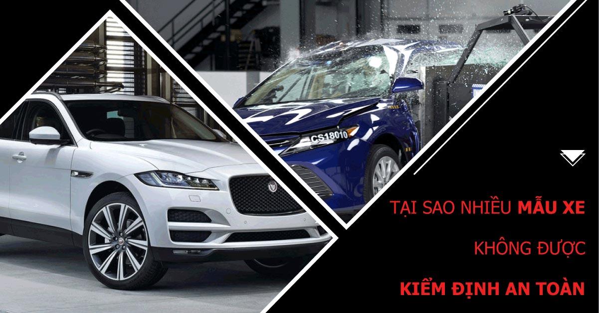 Vì sao có nhiều mẫu xe không được thử nghiệm an toàn?